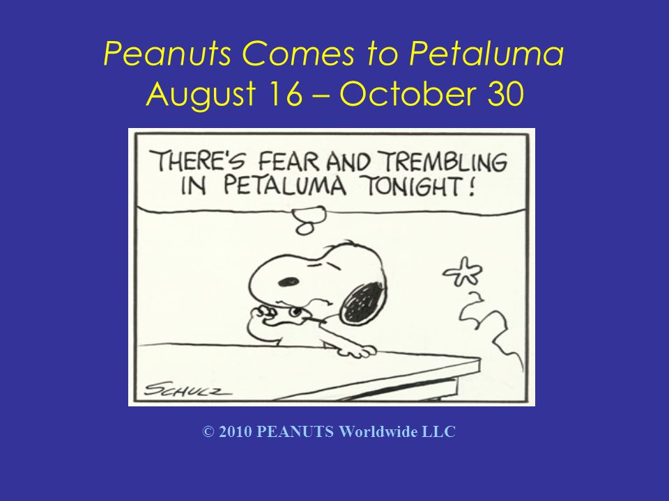 Peanuts Comes to Petaluma August 16 – October 30 © 2010 PEANUTS Worldwide LLC