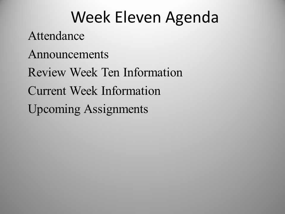 Week Eleven Agenda Attendance Announcements Review Week Ten Information Current Week Information Upcoming Assignments
