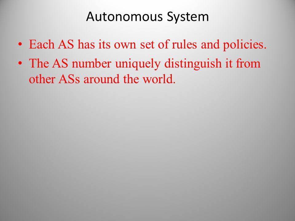 Each AS has its own set of rules and policies. The AS number uniquely distinguish it from other ASs around the world.