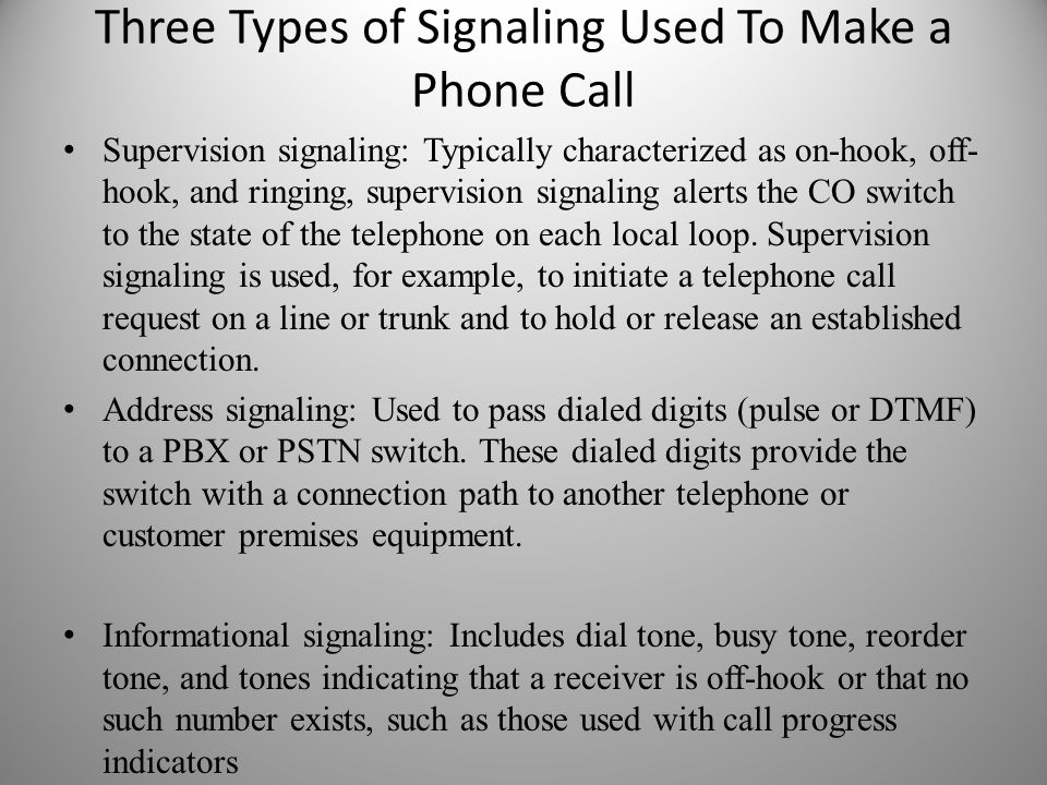 Three Types of Signaling Used To Make a Phone Call Supervision signaling: Typically characterized as on-hook, off- hook, and ringing, supervision sign