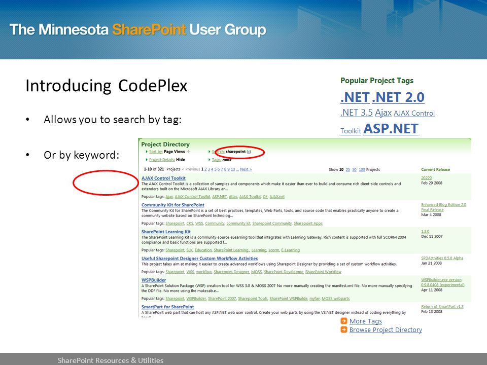 Introducing CodePlex Allows you to search by tag: Or by keyword: SharePoint Resources & Utilities