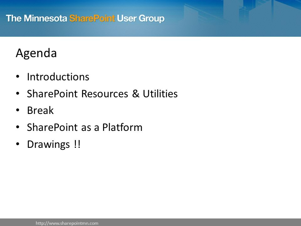 Agenda Introductions SharePoint Resources & Utilities Break SharePoint as a Platform Drawings !.