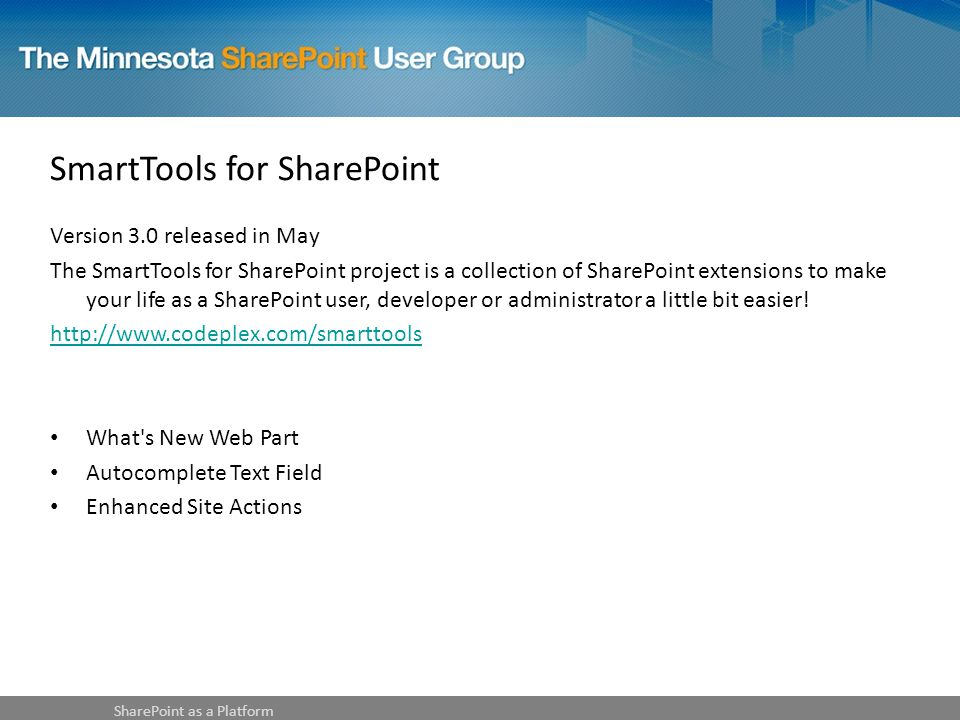 SmartTools for SharePoint Version 3.0 released in May The SmartTools for SharePoint project is a collection of SharePoint extensions to make your life as a SharePoint user, developer or administrator a little bit easier.
