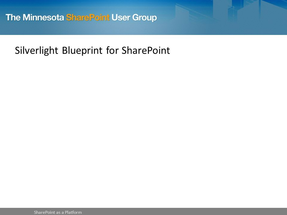 Silverlight Blueprint for SharePoint SharePoint as a Platform