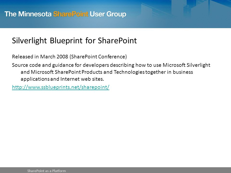 Silverlight Blueprint for SharePoint Released in March 2008 (SharePoint Conference) Source code and guidance for developers describing how to use Microsoft Silverlight and Microsoft SharePoint Products and Technologies together in business applications and Internet web sites.