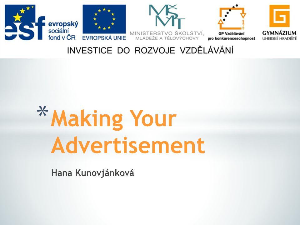 Hana Kunovjánková * Making Your Advertisement