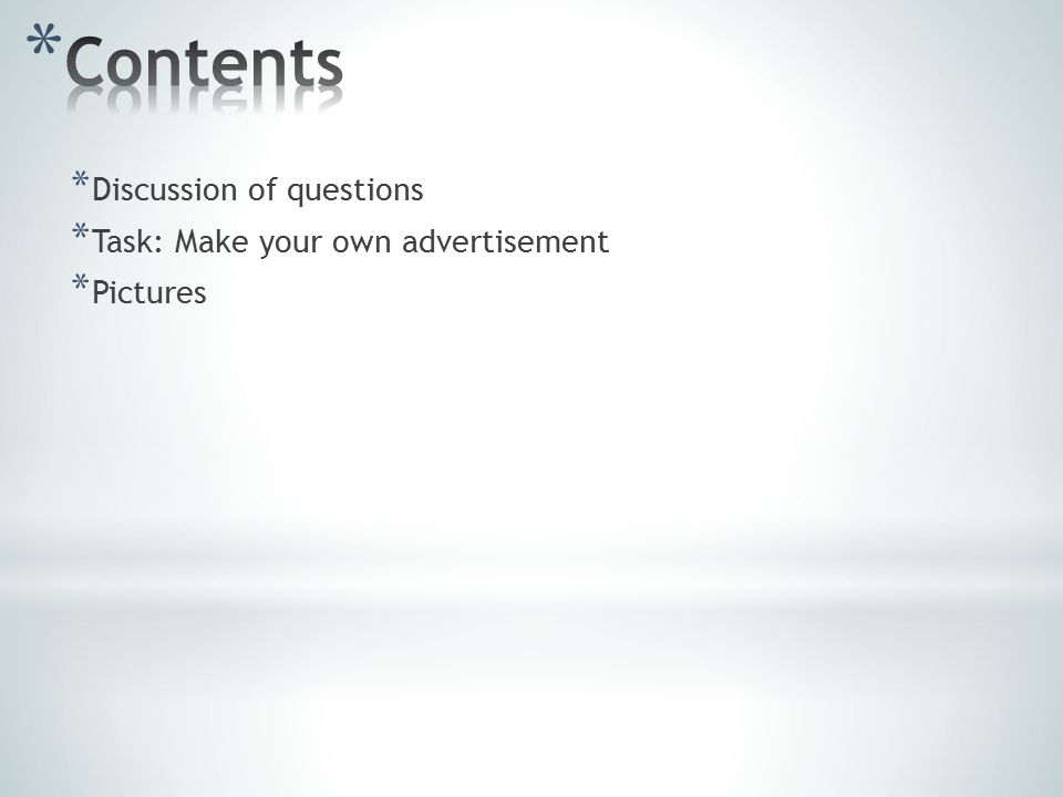 * Discussion of questions * Task: Make your own advertisement * Pictures