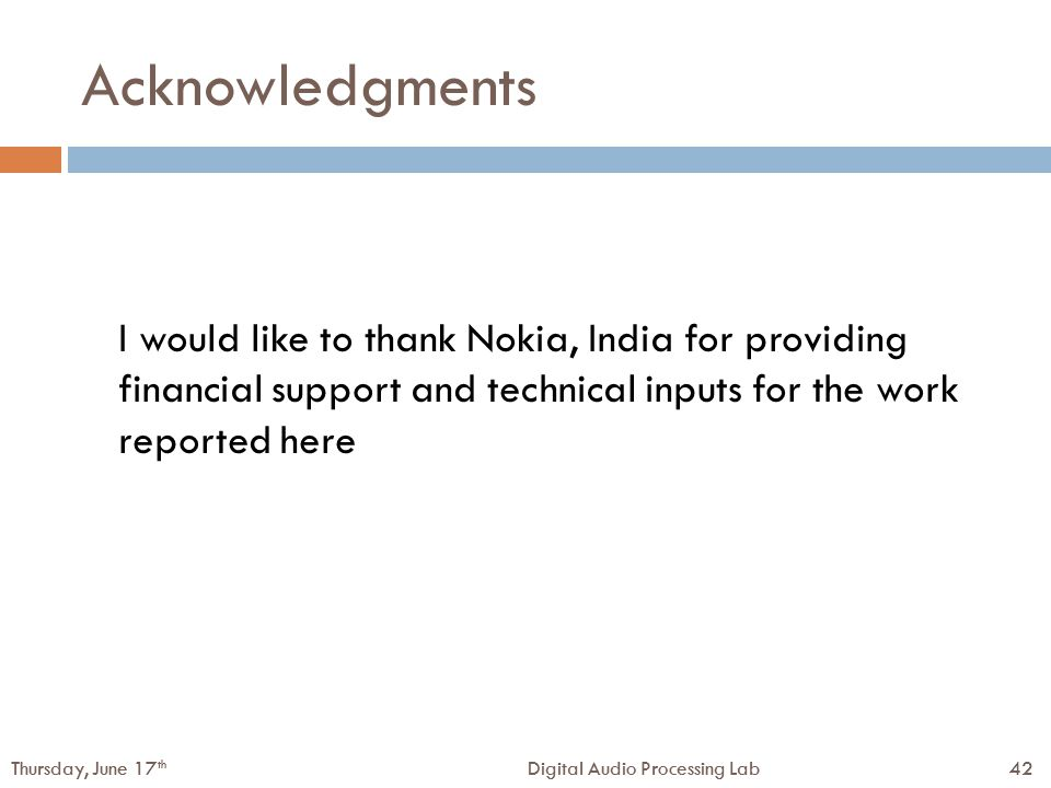 42Digital Audio Processing LabThursday, June 17 th 42Digital Audio Processing LabThursday, June 17 th Acknowledgments I would like to thank Nokia, India for providing financial support and technical inputs for the work reported here