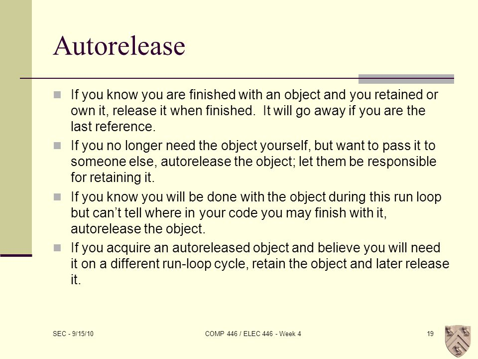 Autorelease If you know you are finished with an object and you retained or own it, release it when finished.