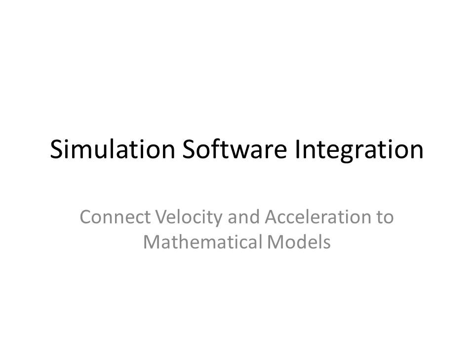 Simulation Software Integration Connect Velocity and Acceleration to Mathematical Models
