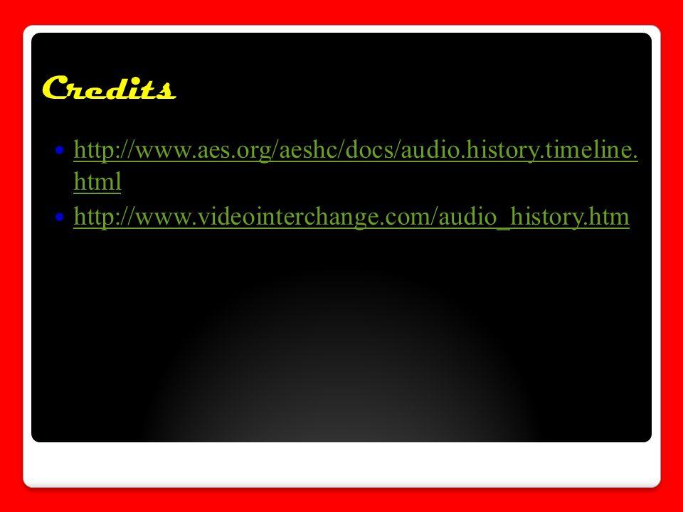 Credits http://www.aes.org/aeshc/docs/audio.history.timeline.