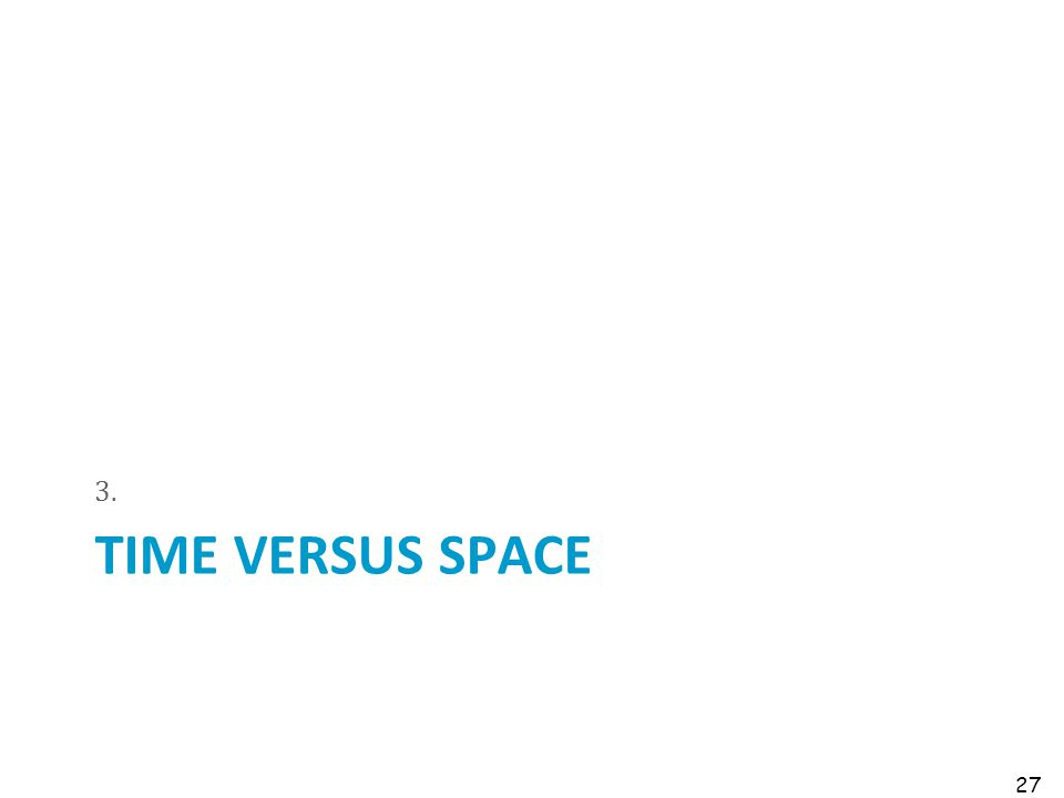 TIME VERSUS SPACE 3. 27