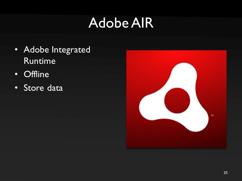 Adobe AIR Adobe Integrated Runtime Offline Store data 25