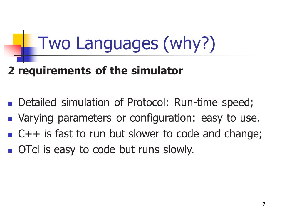 2 requirements of the simulator Detailed simulation of Protocol: Run-time speed; Varying parameters or configuration: easy to use. C++ is fast to run