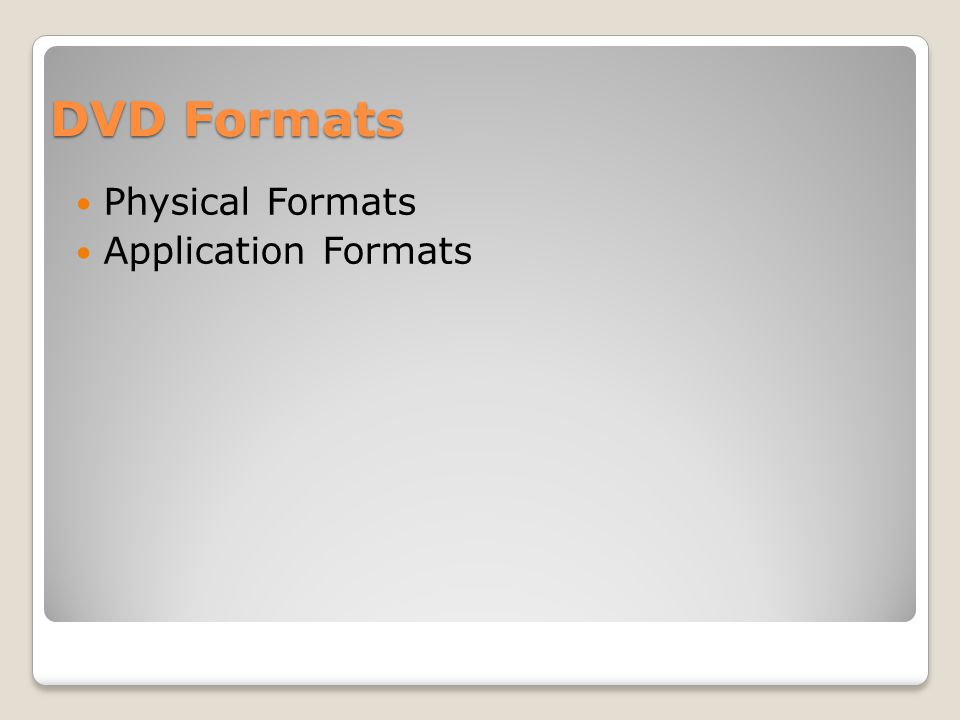 DVD Formats Physical Formats Application Formats