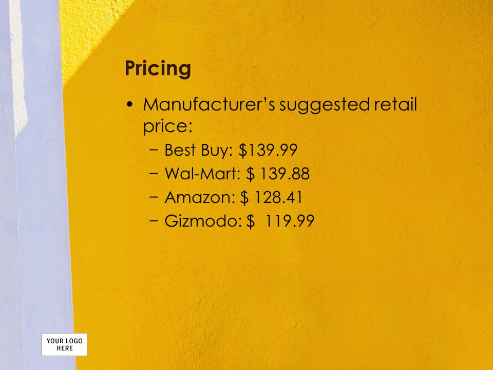 Pricing Manufacturer's suggested retail price: −Best Buy: $139.99 −Wal-Mart: $ 139.88 −Amazon: $ 128.41 −Gizmodo: $ 119.99