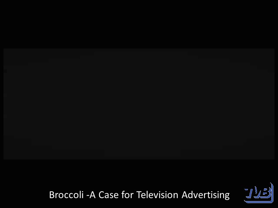 Broccoli -A Case for Television Advertising