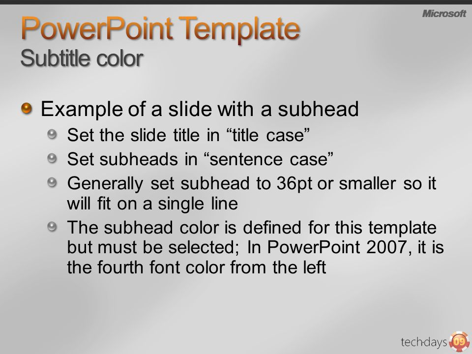 Example of a slide with a subhead Set the slide title in title case Set subheads in sentence case Generally set subhead to 36pt or smaller so it will fit on a single line The subhead color is defined for this template but must be selected; In PowerPoint 2007, it is the fourth font color from the left
