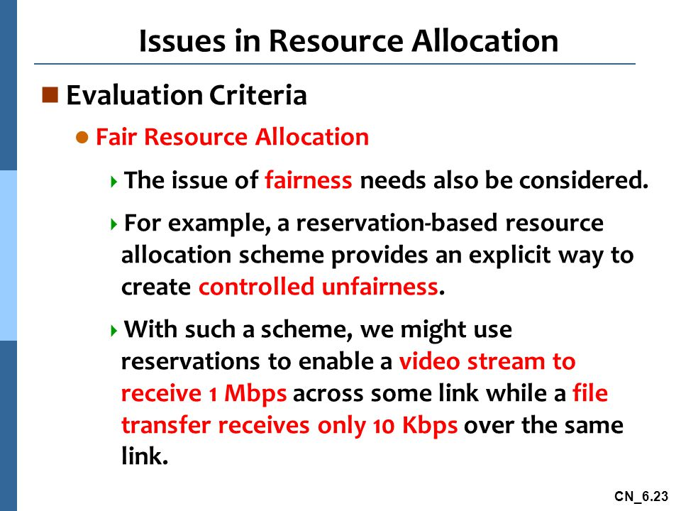 CN_6.23 Issues in Resource Allocation n Evaluation Criteria l Fair Resource Allocation  The issue of fairness needs also be considered.