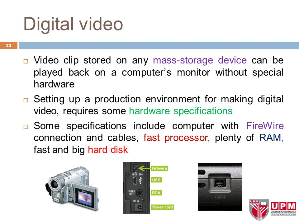 Digital video 22  Video clip stored on any mass-storage device can be played back on a computer's monitor without special hardware  Setting up a pro