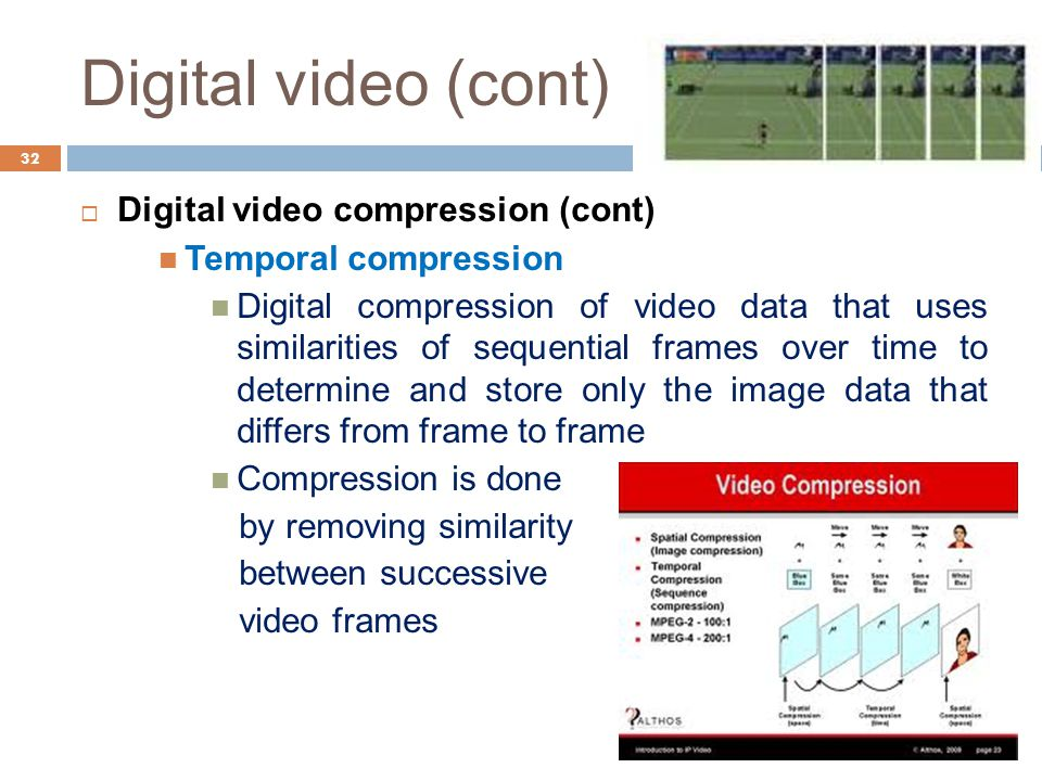 Digital video (cont) 32  Digital video compression (cont) Temporal compression Digital compression of video data that uses similarities of sequential