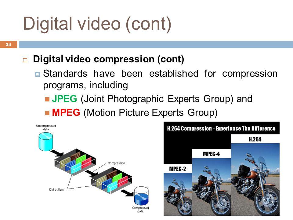 Digital video (cont) 34  Digital video compression (cont)  Standards have been established for compression programs, including JPEG (Joint Photograp