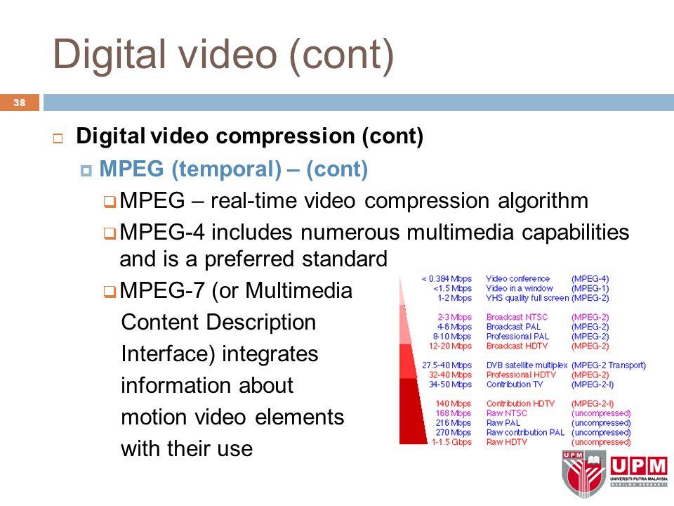 Digital video (cont) 38  Digital video compression (cont)  MPEG (temporal) – (cont)  MPEG – real-time video compression algorithm  MPEG-4 includes