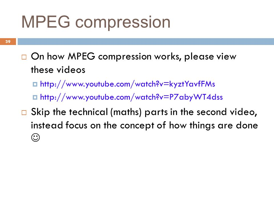 MPEG compression  On how MPEG compression works, please view these videos  http://www.youtube.com/watch?v=kyztYavfFMs  http://www.youtube.com/watch
