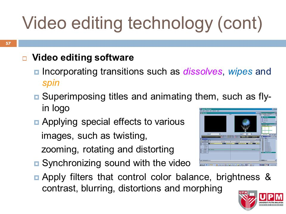 Video editing technology (cont) 57  Video editing software  Incorporating transitions such as dissolves, wipes and spin  Superimposing titles and a