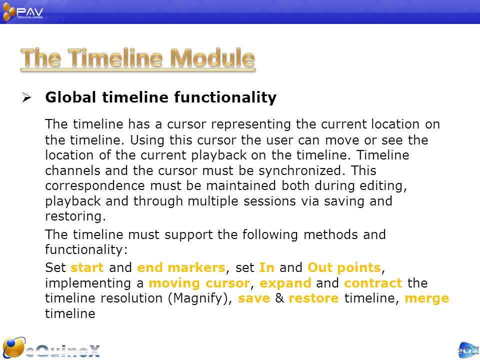  Global timeline functionality The timeline has a cursor representing the current location on the timeline.