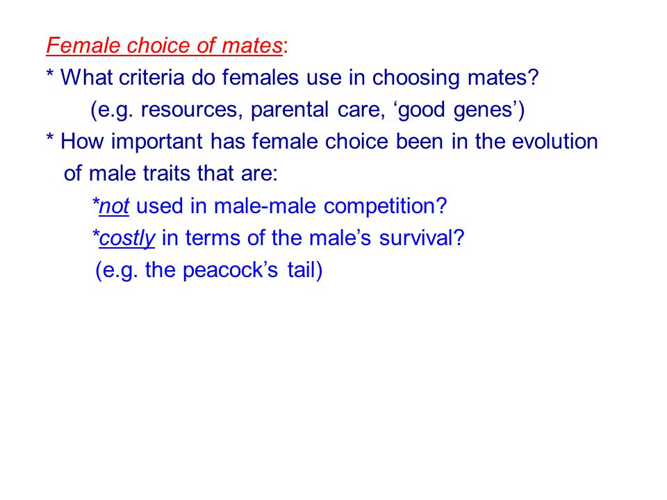 Female choice of mates: * What criteria do females use in choosing mates.