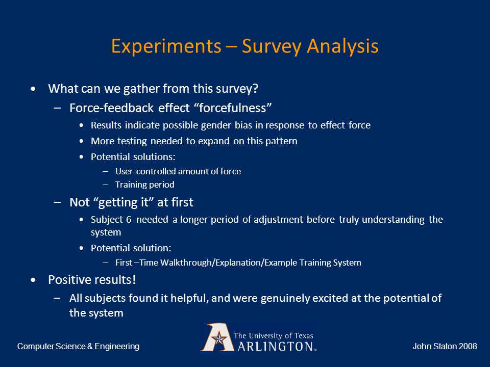 Experiments – Survey Analysis John Staton 2008Computer Science & Engineering What can we gather from this survey.
