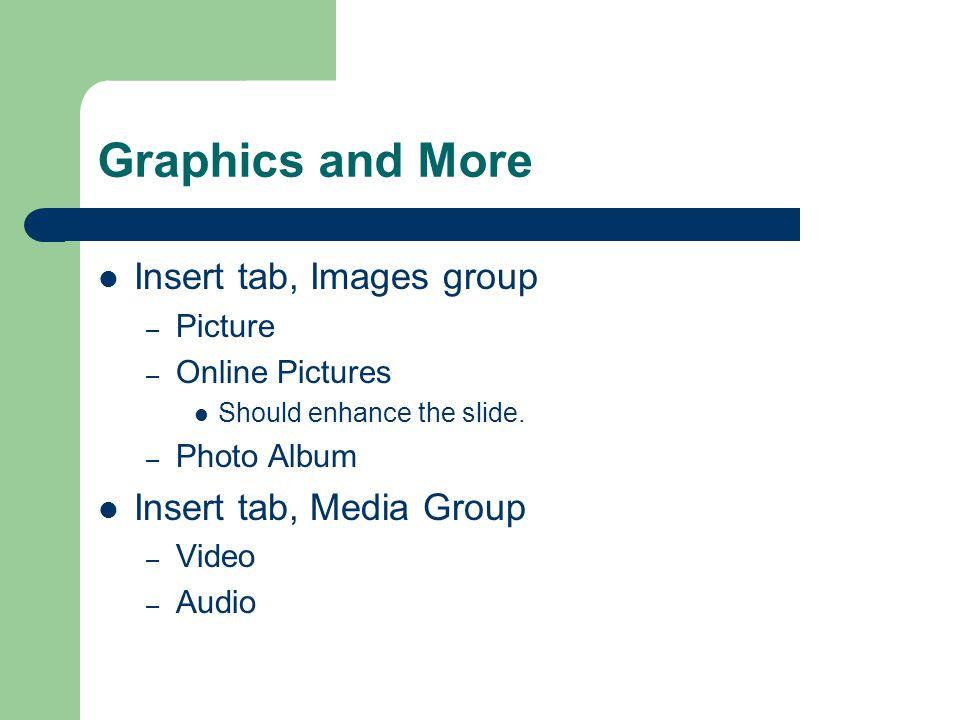 Adding Shapes Insert tab, Illustrations group – Shapes – SmartArt – Charts Insert tab, Text group – Header & Footer – WordArt – Symbol – Object