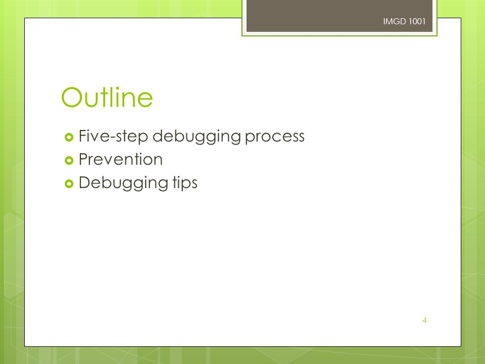 4 Outline  Five-step debugging process  Prevention  Debugging tips IMGD 1001