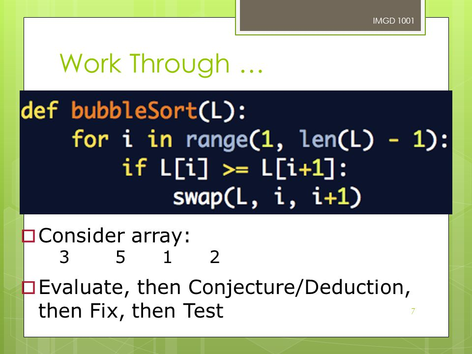 7 Work Through …  Consider array: 3512  Evaluate, then Conjecture/Deduction, then Fix, then Test IMGD 1001