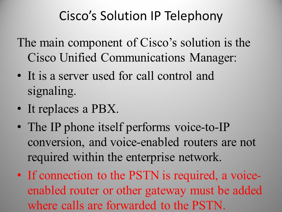 Cisco's Solution IP Telephony The main component of Cisco's solution is the Cisco Unified Communications Manager: It is a server used for call control