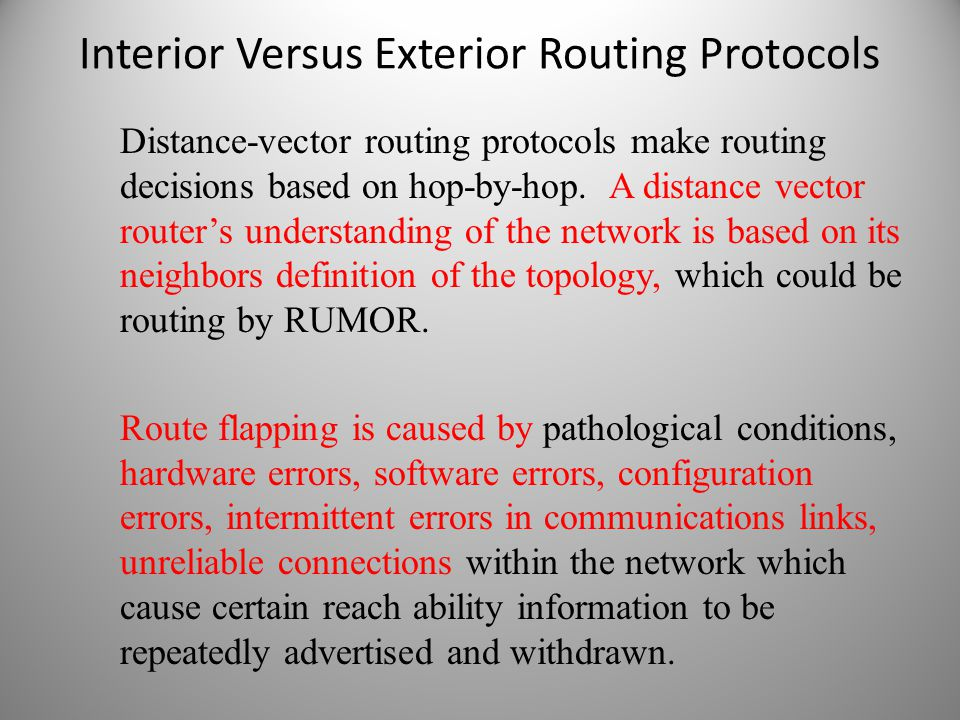 Interior Versus Exterior Routing Protocols Distance-vector routing protocols make routing decisions based on hop-by-hop. A distance vector router's un