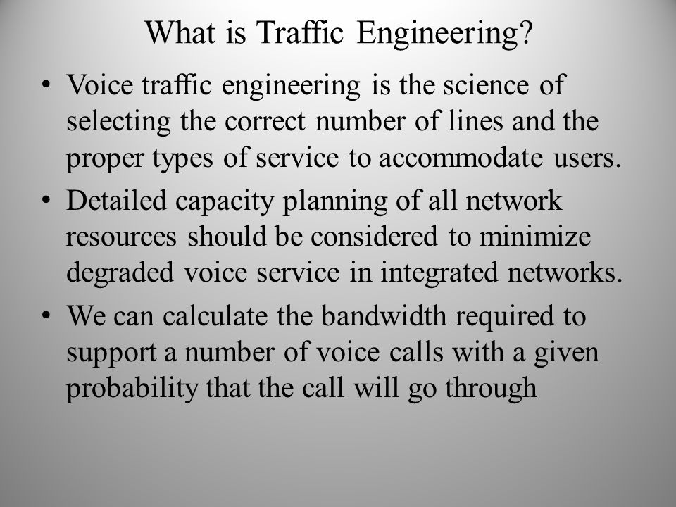 What is Traffic Engineering? Voice traffic engineering is the science of selecting the correct number of lines and the proper types of service to acco