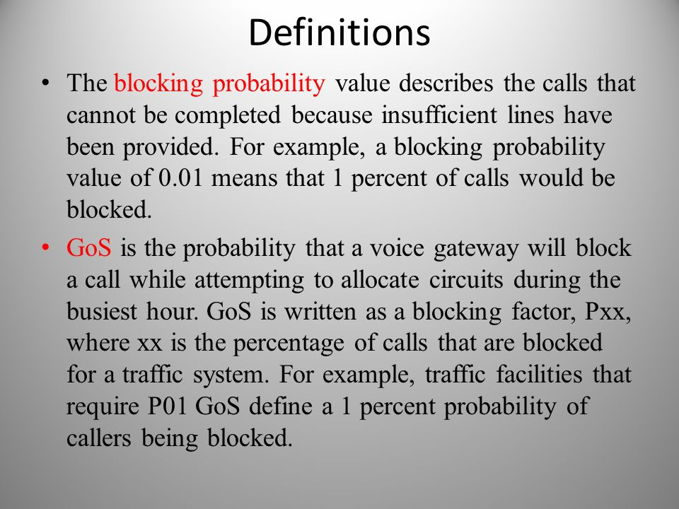 Definitions The blocking probability value describes the calls that cannot be completed because insufficient lines have been provided. For example, a