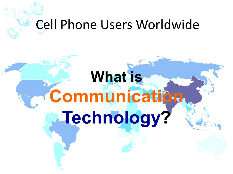 IOT POLY ENGINEERING 2-1 Cell Phone Users Worldwide What is Communication Technology