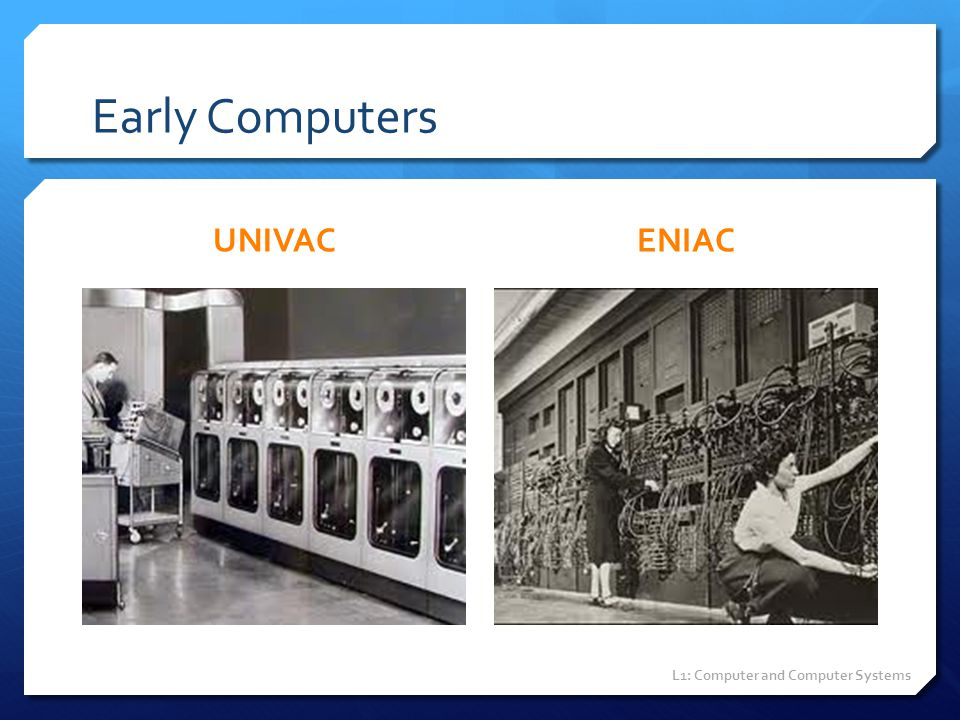 Early Computers UNIVACENIAC L1: Computer and Computer Systems