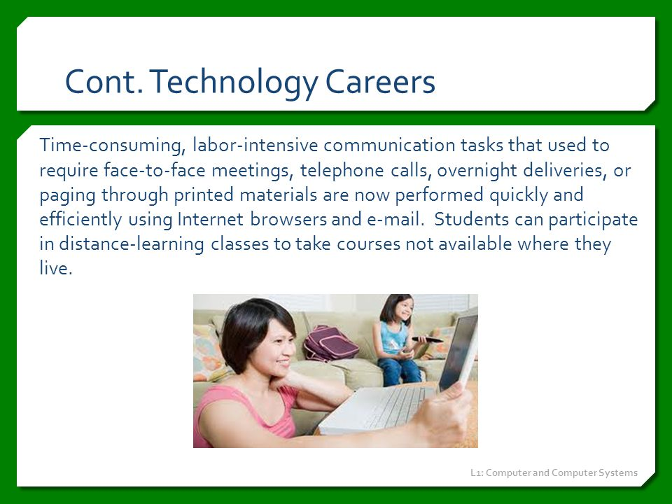 Cont. Technology Careers Time-consuming, labor-intensive communication tasks that used to require face-to-face meetings, telephone calls, overnight de