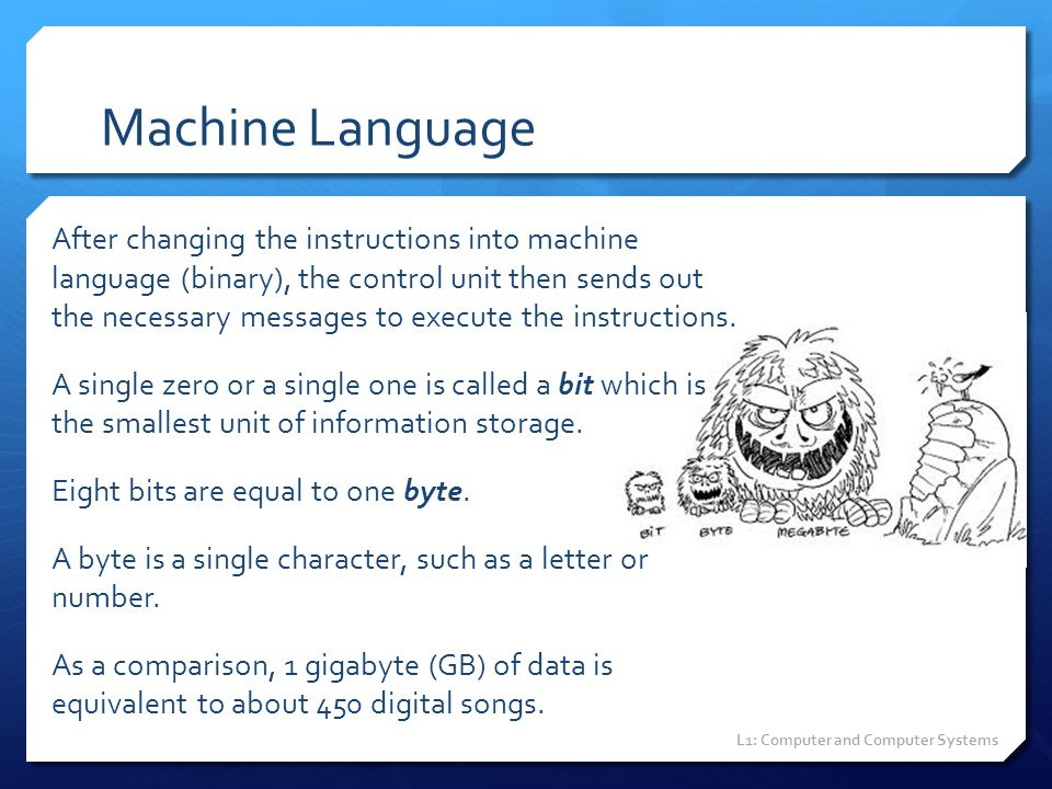 Machine Language After changing the instructions into machine language (binary), the control unit then sends out the necessary messages to execute the