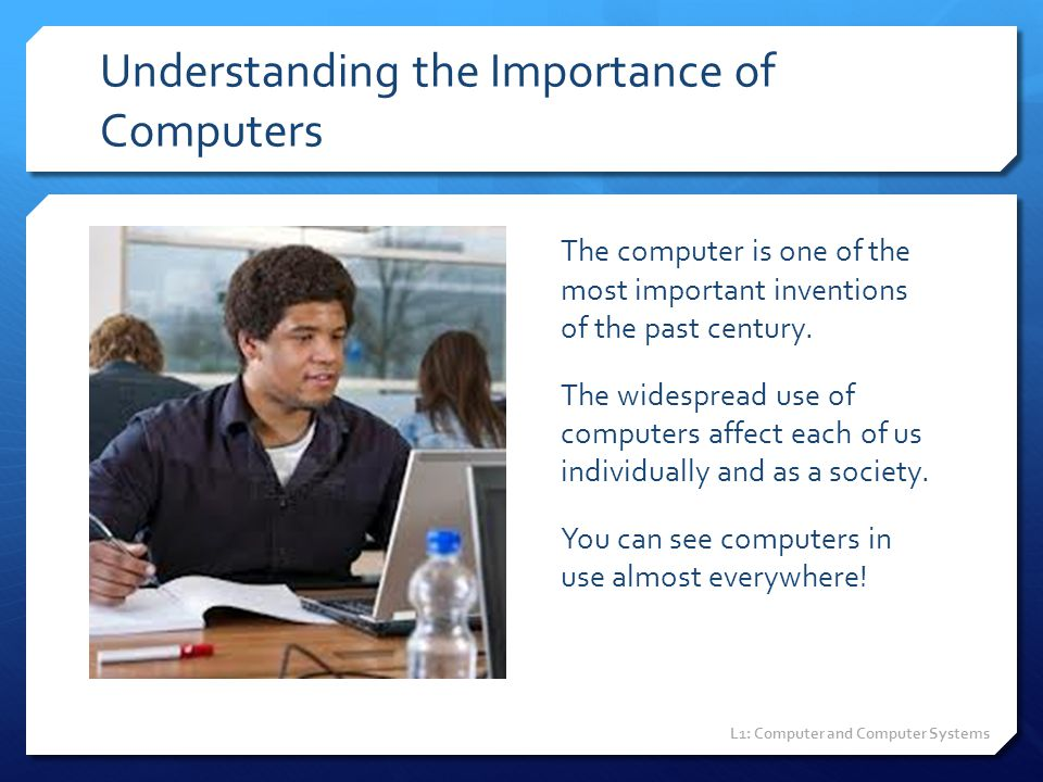Understanding the Importance of Computers The computer is one of the most important inventions of the past century. The widespread use of computers af