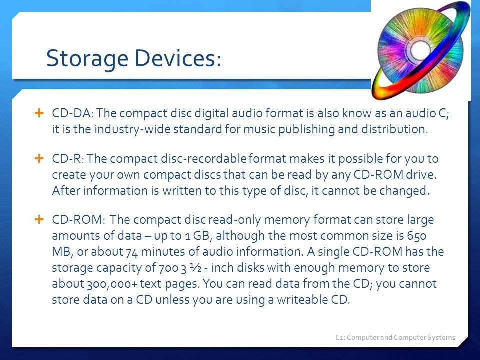 Storage Devices:  CD-DA: The compact disc digital audio format is also know as an audio C; it is the industry-wide standard for music publishing and