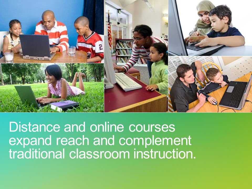 Distance and online courses expand reach and complement traditional classroom instruction.