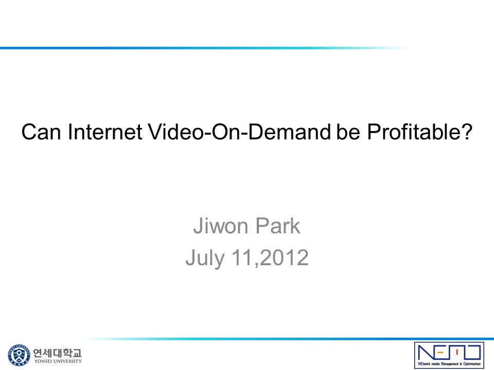 Can Internet Video-On-Demand be Profitable? Jiwon Park July 11,2012