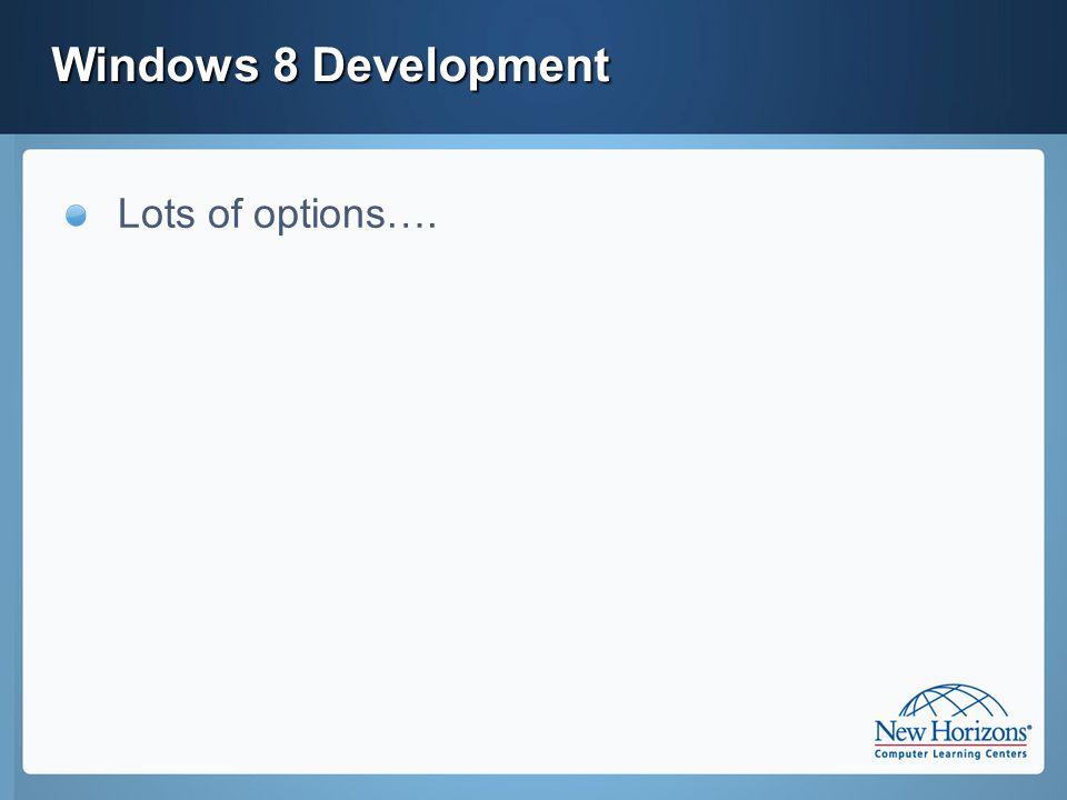 Windows 8 Development Lots of options….