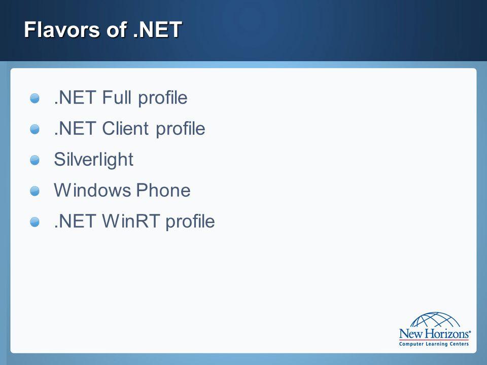 Flavors of.NET.NET Full profile.NET Client profile Silverlight Windows Phone.NET WinRT profile