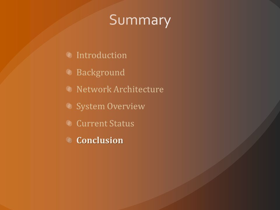 Introduction Background Network Architecture System Overview Current StatusConclusion